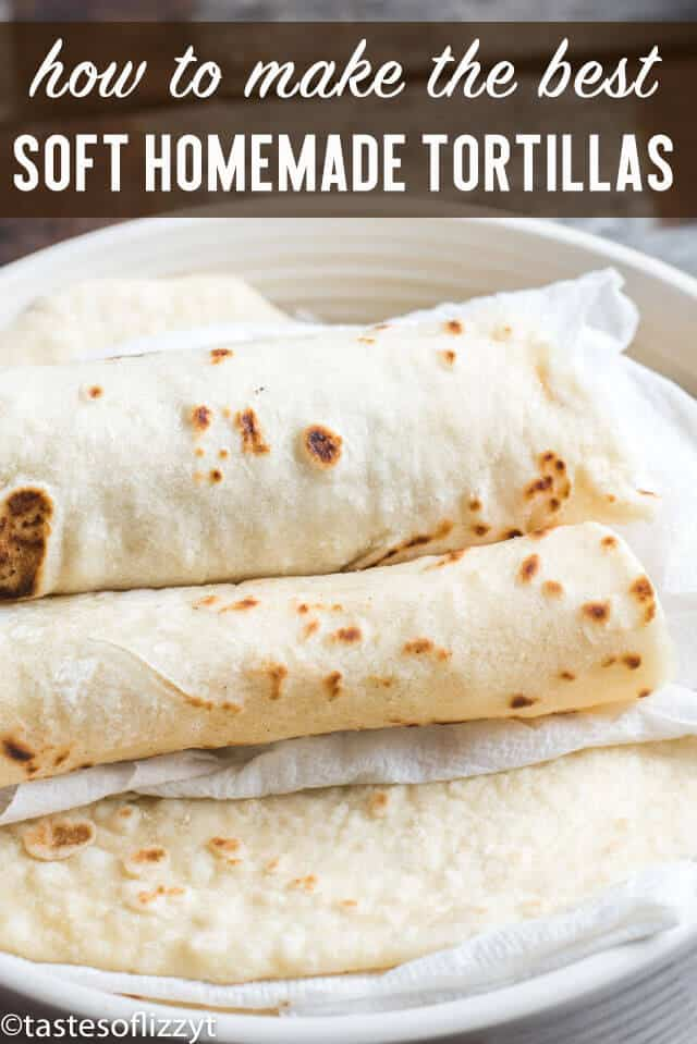 Homemade Flour Tortillas Recipe Hints To Keep Them Soft And Pliable